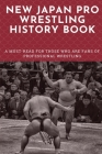New Japan Pro Wrestling History Book: A Must-Read For Those Who Are Fans Of Professional Wrestling: Professional Wrestling Book Cover Image