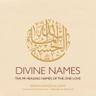 Divine Names: The 99 Healing Names of the One Love Cover Image