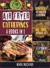 Air Fryer Gatherings [4 books in 1]: Hundreds of Mouth Watering Oil Free Recipes to Let Them Smile Cover Image