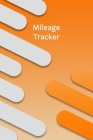 Mileage Tracker: Mileage Log & Record Book: Notebook For Business or Personal - Tracking Your Daily Miles. Cover Image