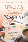 What My Students Taught Me: Letters from My Time in Teaching Cover Image