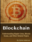 Blockchain: Understanding Ripple Coins, Bitcoin Scams, and Other Related Topics Cover Image