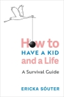 How to Have a Kid and a Life: A Survival Guide Cover Image