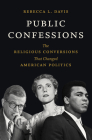 Public Confessions: The Religious Conversions That Changed American Politics Cover Image