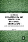 Between Humanitarianism and Evangelism in Faith-Based Organisations: A Case from the African Migration Route Cover Image