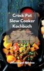 Crock Pot Slow Cooker Kochbuch: Machen Sie Ihren Körper zu einer Fettverbrennungsmaschine mit leckeren Mahlzeiten im Slow Cooker. Leckere, einfache un Cover Image