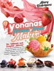 Yonanas Frozen Treat Maker: The Ultimate and Complete Manual on The Best Machine on The Market to Make Low Sugar, Healthy Dessert, Ice-Cream and S Cover Image