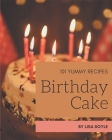 101 Yummy Birthday Cake Recipes: An One-of-a-kind Yummy Birthday Cake Cookbook Cover Image