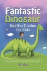 Fantastic Dinosaur Bedtime Stories for Kids: Best Mindfulness Meditations Stories for Kids Ages 2-6 with All Kinds of Dinosaurs to Help Fall Asleep an Cover Image