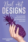 Nail Art Designs: The Illustrated Collection with 200 Amazing Nails Ever Made Cover Image
