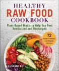 Healthy Raw Food Cookbook: Plant-Based Meals to Help You Feel Revitalized and Recharged Cover Image