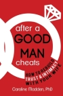 After a Good Man Cheats: How to Rebuild Trust & Intimacy With Your Wife Cover Image