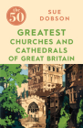 The 50 Greatest Churches and Cathedrals of Great Britain Cover Image