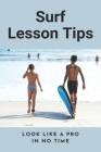 Surf Lesson Tips: Look Like A Pro In No Time: Surfing Cover Image
