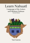 Learn Nahuatl, Language of the Aztecs and Modern Nahuas: Second Edition Cover Image
