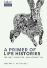 A Primer of Life Histories: Ecology, Evolution, and Application Cover Image