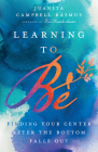 Learning to Be: Finding Your Center After the Bottom Falls Out Cover Image