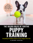 The Golden Rules of Positive Puppy Training: Everything You Need to Know for Your Puppy's First Year Cover Image