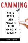 Camming: Money, Power, and Pleasure in the Sex Work Industry Cover Image