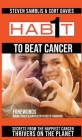 1 Habit to Beat Cancer: Secrets From the Happiest Cancer Thrivers on the Planet Cover Image