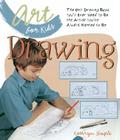 Art for Kids: Drawing: The Only Drawing Book You'll Ever Need to Be the Artist You've Always Wanted to Be Cover Image
