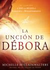 La Unción de Débora: El Llamado a Ser Una Mujer de Sabiduría Y Discernimiento Cover Image