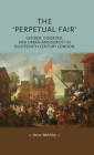 The 'perpetual Fair': Gender, Disorder, and Urban Amusement in Eighteenth-Century London (Gender in History) Cover Image