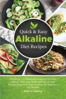 Quick And Easy Alkaline Diet Recipes: 2 Books in 1: A Chemically Balanced Diet Plan with 50+ Delicious, Quick and Easy to Cook Recipes along with Clea Cover Image