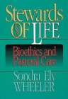Stewards of Life: Bioethics and Pastoral Care Cover Image