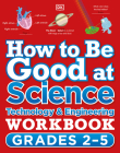 How to Be Good at Science, Technology and Engineering Workbook, Grades 2-5 Cover Image