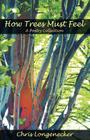 How Trees Must Feel: A Poetry Collection Cover Image
