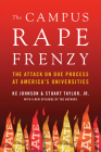 The Campus Rape Frenzy: The Attack on Due Process at America's Universities Cover Image