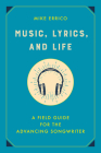 Music, Lyrics, and Life: A Field Guide for the Advancing Songwriter Cover Image