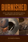Burnished: Zulu Ceramics Between Rural and Urban South Africa (African Expressive Cultures) Cover Image