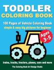 Toddler Coloring Books Ages 3-5: Coloring Books for Toddlers: Simple & Easy Big Pictures Trucks, Trains, Tractors, Planes and Cars Coloring Books for Cover Image
