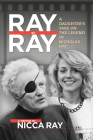 Ray by Ray: A Daughter's Take on the Legend of Nicholas Ray Cover Image