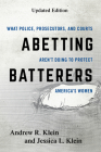 Abetting Batterers: What Police, Prosecutors, and Courts Aren't Doing to Protect America's Women, Updated Edition Cover Image