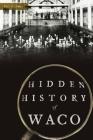 Hidden History of Waco Cover Image