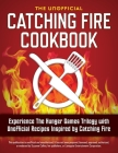 Catching Fire Cookbook: Experience the Hunger Games Trilogy with Unofficial Recipes Inspired by Catching Fire Cover Image