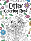 Otter Coloring Book: A Cute Adult Coloring Books for Otter Owner, Best Gift for Otter Lovers Cover Image