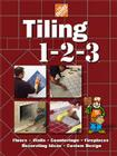 The Home Depot Tiling 1-2-3: Floors, Walls, Countertops, Fireplaces, Decorating Ideas, Custom Design Cover Image