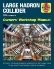 Large Hadron Collider Owners' Workshop Manual: 2008 onwards - An insight into the engineering, operation and discoveries made by the world's most powerful particle accelerator (Haynes Manuals) Cover Image