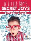 A Little Boy's Secret Joys Diary for Boys Cover Image