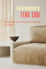 An Introduction to Feng Shui: The Simple Tips Attract Everything You Want: Simple Ways to Use Feng Shui in Your Home Cover Image
