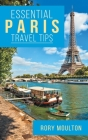 53 Paris Travel Tips: Secrets, Advice & Insight for a Perfect Paris Vacation Cover Image