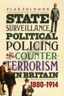 State Surveillance, Political Policing and Counter-Terrorism in Britain: 1880-1914 (History of British Intelligence) Cover Image