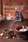 Smudging: Clear Negative Energy From Your Home & Life Cover Image