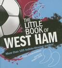 Little Book of West Ham: More Than 185 Bubble-blowing Quotes! (The Little Book of Soccer) Cover Image