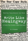 Write Like Hemingway: Find Your Voice, Discover Your Style Using the 10 Rules That Guided A Nobel Laureate Cover Image