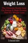 Weight Loss: Weight Loss: The Ultimate Guide Line On Eating A High-Protein Diet For Weight Loss Cover Image